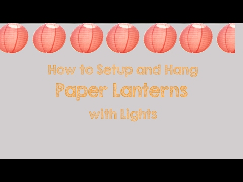 How to Setup and Hang Paper Lanterns