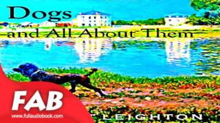 Dogs and All About Them Part 1/2 Full Audiobook by Robert LEIGHTON by Non