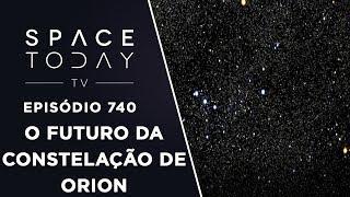 O Futuro da Constelação de Orion - Space Today TV Ep.740 by Space Today