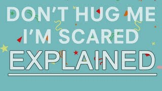 Don't Hug me i'm scared: What it means (Video breakdown)