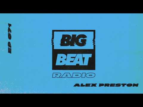 Big Beat Radio: EP #71 - Alex Preston (Have It All Mix)