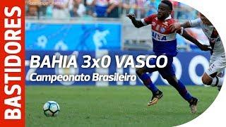Bastidores - Bahia 3x0 Vasco