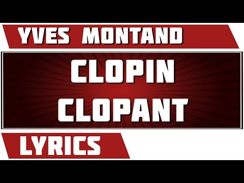 , title : 'Clopin-Clopant - Yves Montand - paroles'