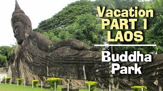 Vacation Part 1 - Laos Buddha Park Tour,  located 25km southeast of Vientiane, Laos. The Buddha Park is one of the most popular tourist attractions in Laos with over 200 statues.