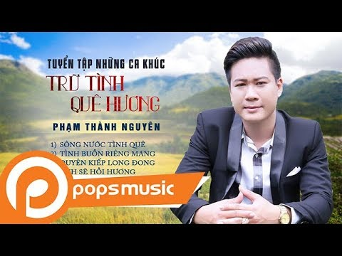 Album Tuyển Tập Những Ca Khúc Trữ Tình Quê Hương | Phạm Thành Nguyên - Thời lượng: 48 phút.