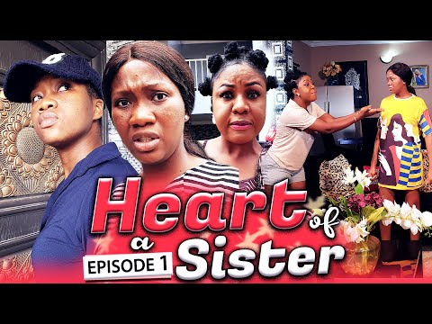 HEART OF A SISTER EPISODE 1 (New Hit Movie) 2020 Latest Nigerian Nollywood Movie Full HD