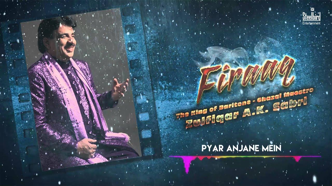 Pyaar Anjaane Main Tumse - Ghazal Maestro Zulfiqar A.K. Sabri | Firaaq I