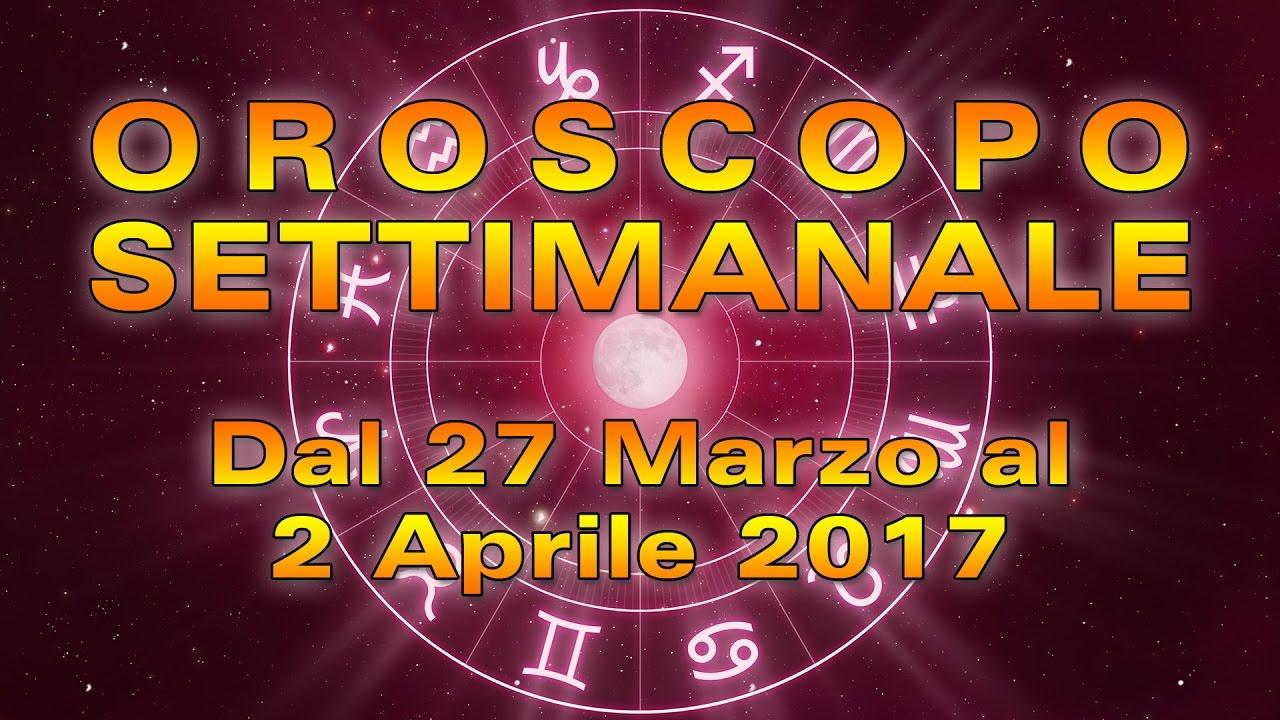 L'OROSCOPO della SETTIMANA ★ Settimana dal 27 marzo al 2 aprile 2017