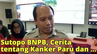 Video Sutopo BNPB, Cerita tentang Kanker Paru dan Semangatnya yang Tak Padam MP3, 3GP, MP4, WEBM, AVI, FLV Februari 2019