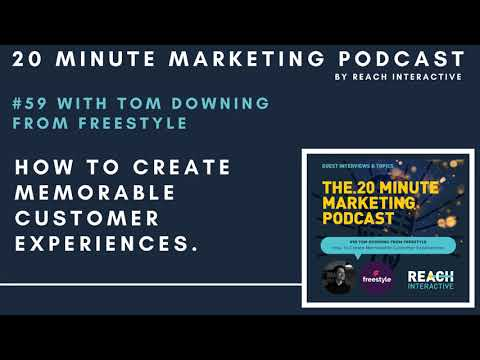 How to create memorable customer experiences   20 Minute Marketing Podcast   #59 with Tom Downing