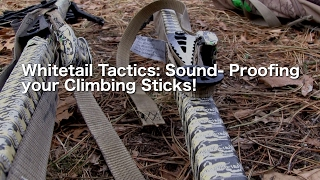 Whitetail Tactics: Sound-Proofing your Climbing Sticks!