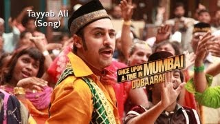 Tayyab Ali - Song Promo - Once Upon A Time In Mumbai Dobaara