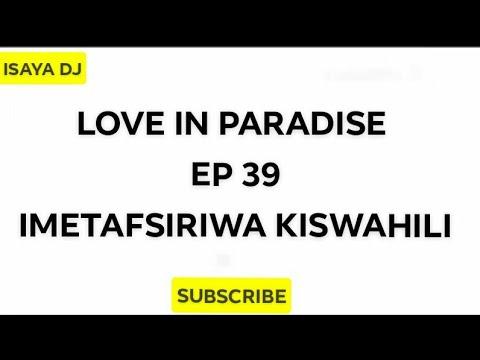 LOVE IN PARADISE EP 39 IMETAFSIRIWA KISWAHILI