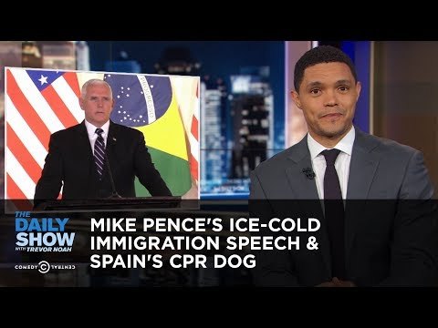 Mike Pence's Ice-Cold Immigration Speech & Spain's CPR Dog | The Daily Show