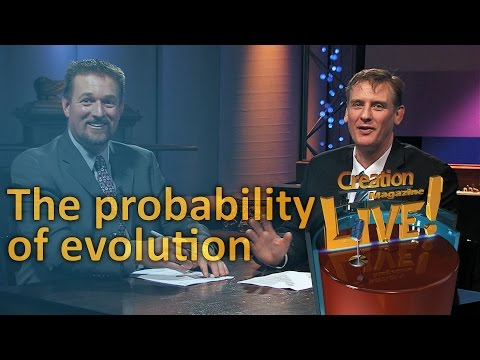 The probability of evolution (Creation Magazine LIVE! 5-12)