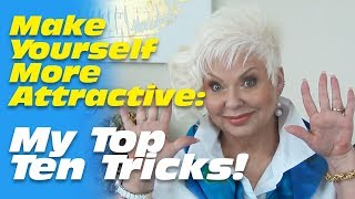 Make Yourself More Attractive: Ten of my Favorite Tricks!