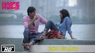 Ishq Bulaava – Official Song | Hasee Toh Phasee | Parineeti Chopra, Sidharth Malhotra