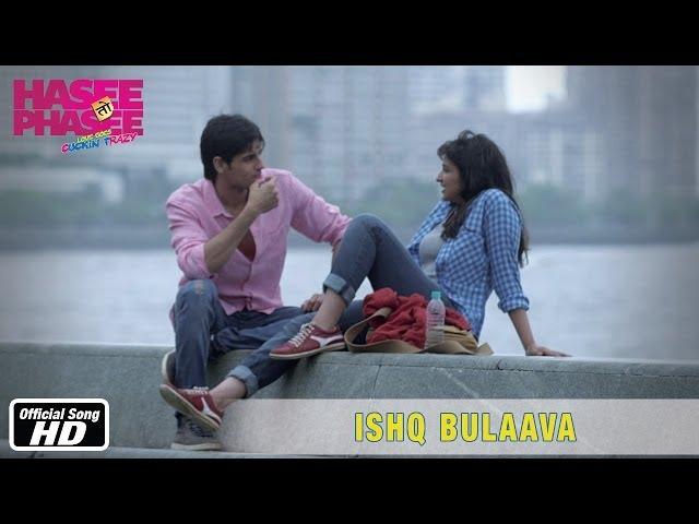 Ishq Bulaava Official Song Hasee Toh Phasee Parineeti