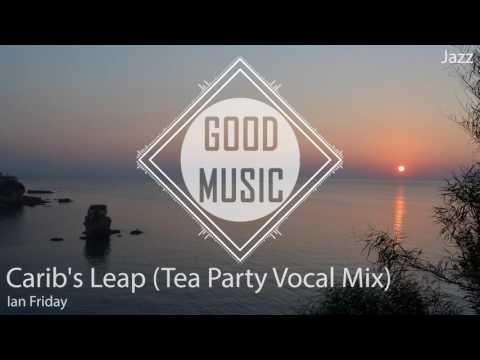 Ian Friday - Carib's Leap (Tea Party Vocal Mix) [Jazz] (видео)