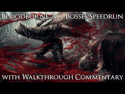 Bloodborne All Bosses Speedrun In 1:45:01 IGT With Walkthrough Commentary