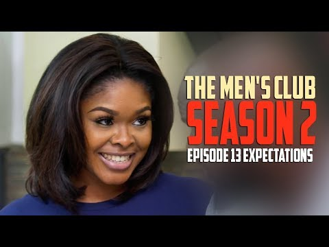 THE MEN'S CLUB SEASON 2 / EPISODE 13 / Expectations