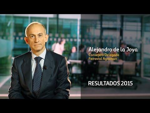 Resultados 2015 – Alejandro de la Joya – CEO Ferrovial Agroman (Construcción)