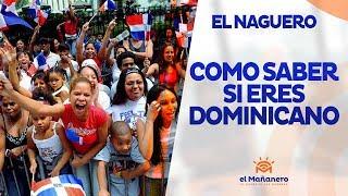 El Naguero – Como saber si tu eres DOMINICANO