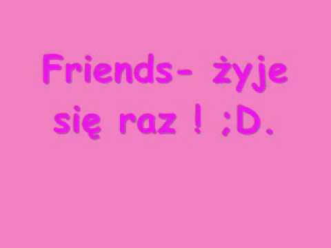 Tekst piosenki Friends - Żyje się raz po polsku