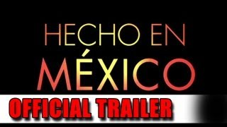 Hecho en Mexico Official Trailer (2012)