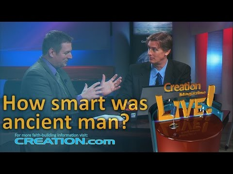 How smart was ancient man? (Creation Magazine LIVE! 3-03)