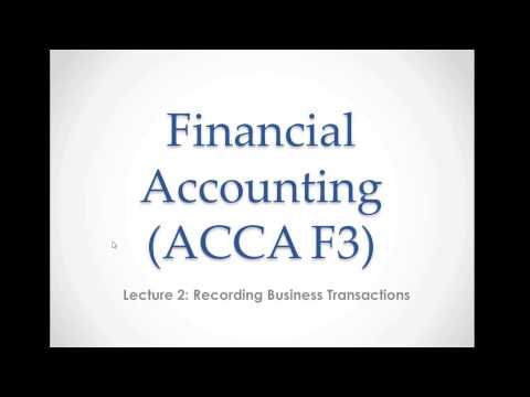 Financial Accounting (ACCA F3) Lecture 2 - Recording Business Transactions