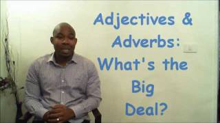 Adjectives&Adverbs: What's The Big Deal?