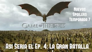 Game Of Thrones Temporada 7: La Gran Batalla / Así Sería el Episodio 4
