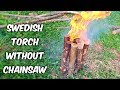 Swedish Torch Without Chainsaw