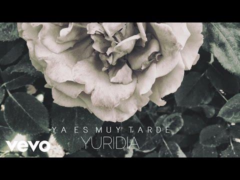 Letra Ya es muy tarde Yuridia