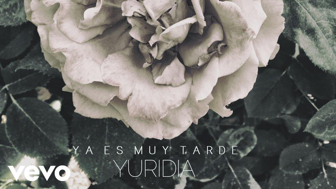Yuridia – Ya Es Muy Tarde
