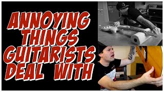 Video ANNOYING THINGS GUITARISTS DEAL WITH MP3, 3GP, MP4, WEBM, AVI, FLV Agustus 2019
