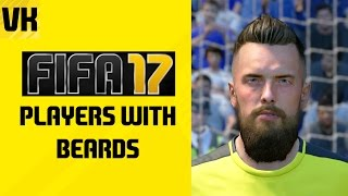 FIFA 17 PLAYERS WITH BEARDS!