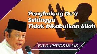 Video Penghalang Doa Sehingga Tidak Dikabulkan Allah - Ceramah KH Zainuddin MZ MP3, 3GP, MP4, WEBM, AVI, FLV April 2019