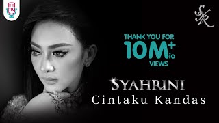 Video SYAHRINI - CINTAKU KANDAS (Official Music Video) MP3, 3GP, MP4, WEBM, AVI, FLV Maret 2019