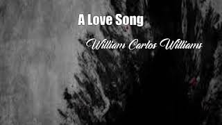 Video A Love Song (William Carlos Williams Poem) MP3, 3GP, MP4, WEBM, AVI, FLV Oktober 2017