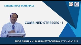 Lecture - 34 Combined Stresses - I