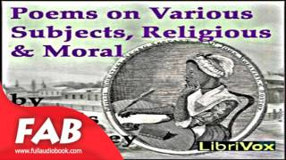 Poems on Various Subjects, Religious and Moral Full Audiobook by Phillis WHEATLEY