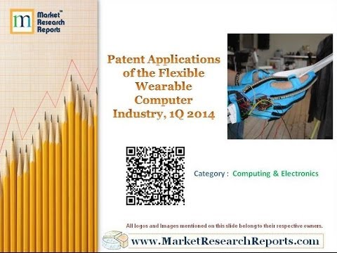 Patent Applications of the Flexible Wearable Computer Industry, 1Q 2014