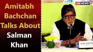 Amitabh Bachchan Talks about Salman Khan   CNN-News18