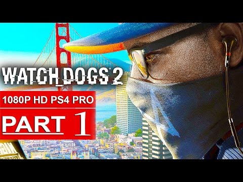 WATCH DOGS 2 Gameplay Walkthrough Part 1 [1080p HD PS4 PRO] - No Commentary (FULL GAME) (видео)