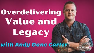 064: Overdelivering Value and Legacy with Andy Dane Carter