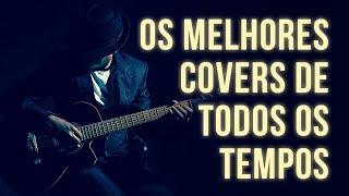 OS MELHORES COVERS DE TODOS OS TEMPOS