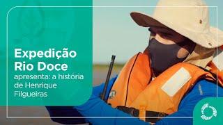 Expedição Rio Doce apresenta: a história de Henrique Filgueiras