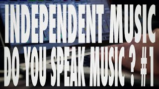 Independent Music - Episode 3 - Do You Speak Music ? (Part1)
